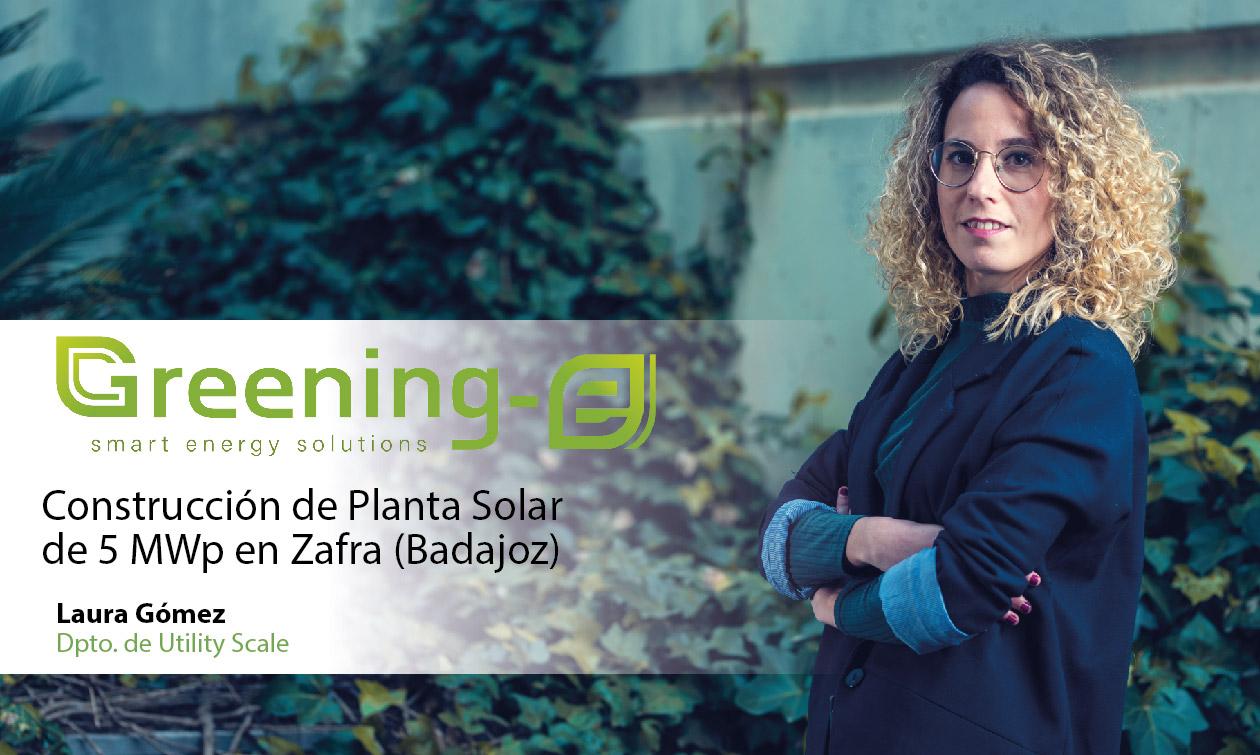 Greening-e es la empresa encargada del diseño, construcción y puesta en marcha de una planta solar fotovoltaica ubicada en Zafra (Badajoz)